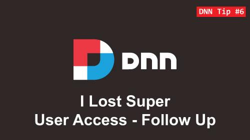 6. I Lost SuperUser Access - Follow Up - DNN Tip of The Week