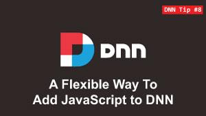 8. A Flexible Way to Add JavaScript to DNN - DNN Tip of The Week
