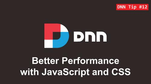 12. Better Performance with JavaScript and CSS - DNN Tip of The Week