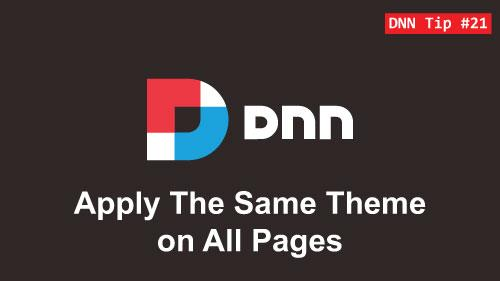21. Apply The Same Theme to All Pages - DNN Tip of The Week