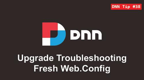 38. Upgrade Troubleshooting - Fresh Web.Config - DNN Tip of The Week