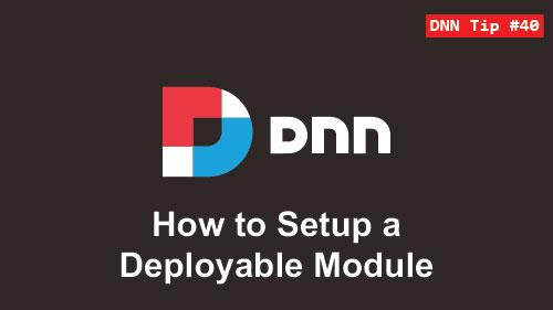 40. How to Setup a Deployable Module - DNN Tip of The Week