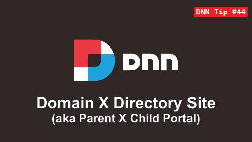 44. Domain x Directory Site (aka Parent x Child Portal) - DNN Tip of The Week