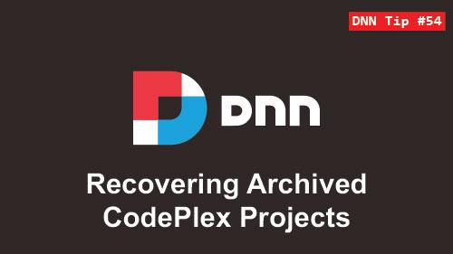 54. Recovering Archived CodePlex Projects - DNN Tip of The Week