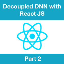 How to Develop a Detached DNN Front End with React JS - Part 2 - Introduction